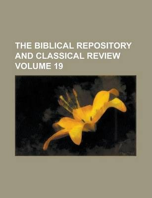 The Biblical Repository and Classical Review Volume 19