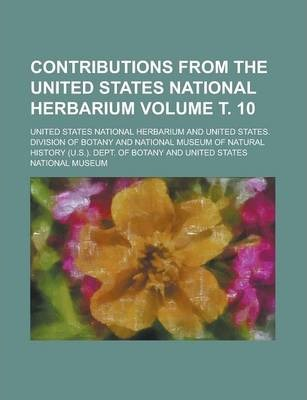 Contributions from the United States National Herbarium Volume . 10