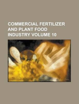 Commercial Fertilizer and Plant Food Industry Volume 10