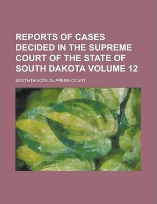 Reports of Cases Decided in the Supreme Court of the State of South Dakota Volume 12