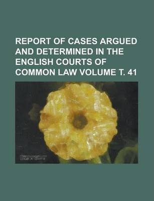 Report of Cases Argued and Determined in the English Courts of Common Law Volume . 41