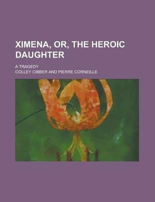 Ximena, Or, the Heroic Daughter; A Tragedy