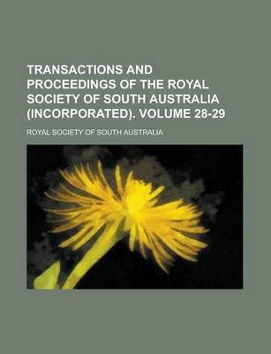 Transactions and Proceedings of the Royal Society of South Australia (Incorporated) Volume 28-29