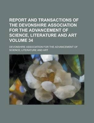 Report and Transactions of the Devonshire Association for the Advancement of Science, Literature and Art Volume 34