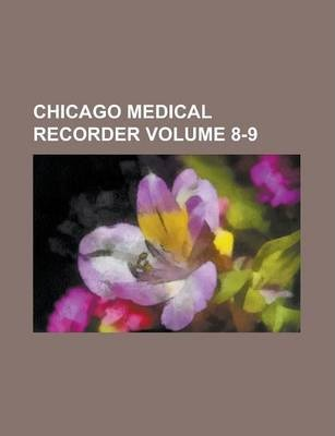 Chicago Medical Recorder Volume 8-9