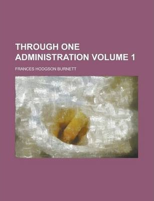 Through One Administration Volume 1