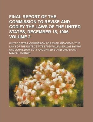 Final Report of the Commission to Revise and Codify the Laws of the United States, December 15, 1906 Volume 2