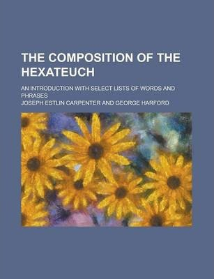 The Composition of the Hexateuch; An Introduction with Select Lists of Words and Phrases