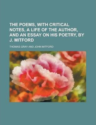 The Poems, with Critical Notes, a Life of the Author, and an Essay on His Poetry, by J. Mitford