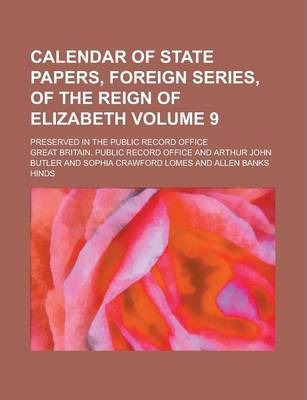 Calendar of State Papers, Foreign Series, of the Reign of Elizabeth; Preserved in the Public Record Office Volume 9