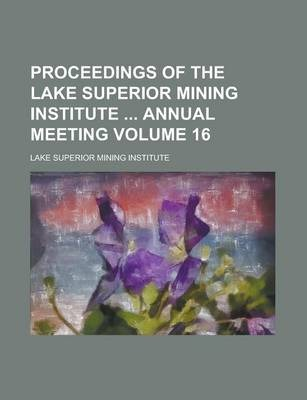 Proceedings of the Lake Superior Mining Institute Annual Meeting Volume 16