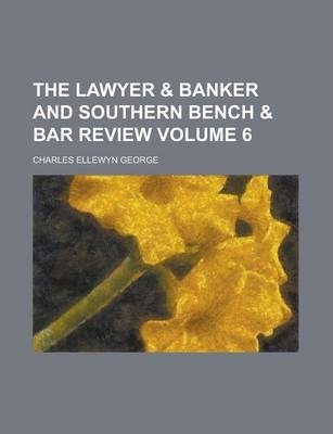 The Lawyer & Banker and Southern Bench & Bar Review Volume 6