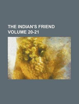 The Indian's Friend Volume 20-21