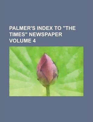 Palmer's Index to the Times Newspaper Volume 4
