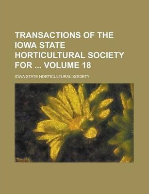 Transactions of the Iowa State Horticultural Society for Volume 18
