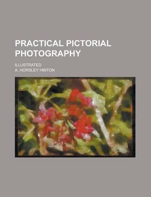 Practical Pictorial Photography; Illustrated