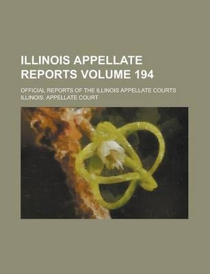 Illinois Appellate Reports; Official Reports of the Illinois Appellate Courts Volume 194