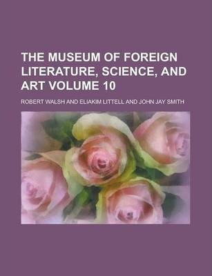 The Museum of Foreign Literature, Science, and Art Volume 10