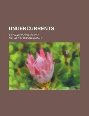Undercurrents; A Romance of Business