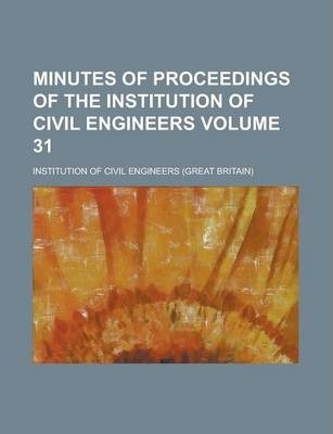 Minutes of Proceedings of the Institution of Civil Engineers Volume 31