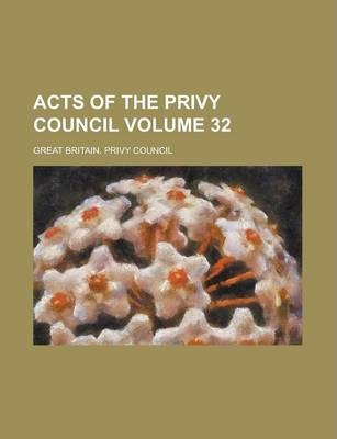 Acts of the Privy Council Volume 32