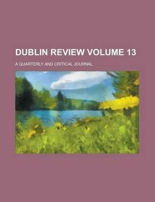 Dublin Review; A Quarterly and Critical Journal Volume 13