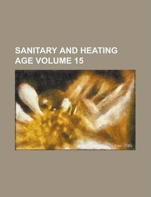 Sanitary and Heating Age Volume 15
