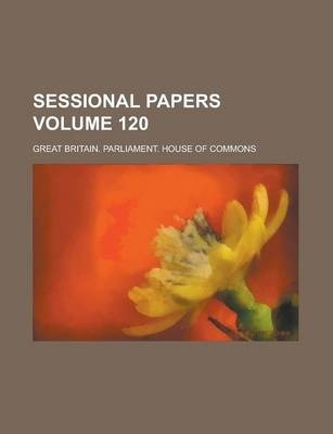 Sessional Papers Volume 120