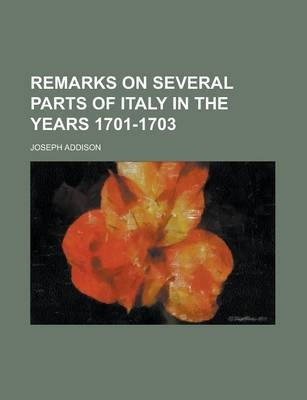 Remarks on Several Parts of Italy in the Years 1701-1703