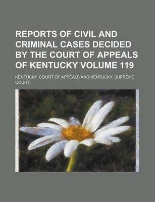 Reports of Civil and Criminal Cases Decided by the Court of Appeals of Kentucky Volume 119