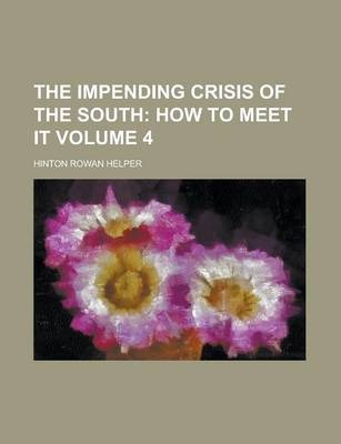 The Impending Crisis of the South Volume 4
