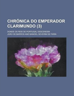 Chronica Do Emperador Clarimundo; Donde OS Reis de Portugal Descendem (3 )