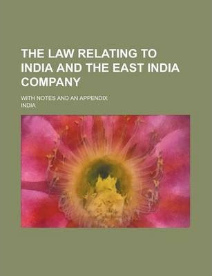 The Law Relating to India and the East India Company; With Notes and an Appendix