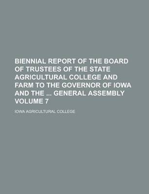 Biennial Report of the Board of Trustees of the State Agricultural College and Farm to the Governor of Iowa and the General Assembly Volume 7