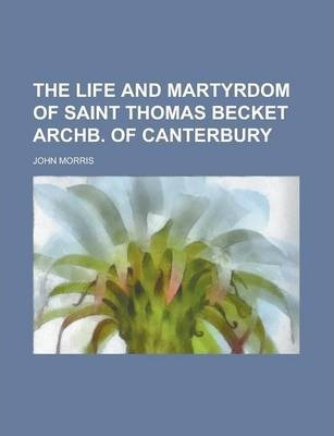 The Life and Martyrdom of Saint Thomas Becket Archb. of Canterbury