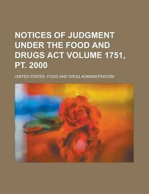 Notices of Judgment Under the Food and Drugs ACT Volume 1751, PT. 2000