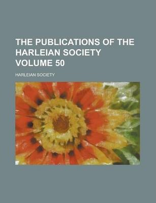 The Publications of the Harleian Society Volume 50