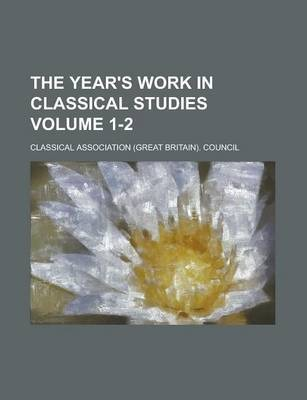 The Year's Work in Classical Studies Volume 1-2