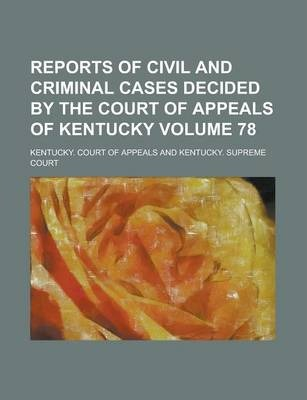 Reports of Civil and Criminal Cases Decided by the Court of Appeals of Kentucky Volume 78
