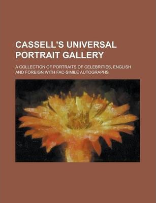 Cassell's Universal Portrait Gallery; A Collection of Portraits of Celebrities, English and Foreign with Fac-Simile Autographs