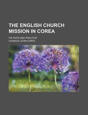 The English Church Mission in Corea; Its Faith and Practice