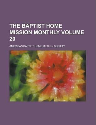 The Baptist Home Mission Monthly Volume 20