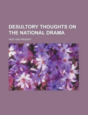 Desultory Thoughts on the National Drama; Past and Present