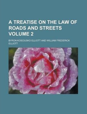A Treatise on the Law of Roads and Streets Volume 2