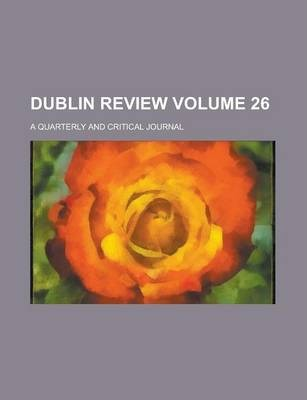 Dublin Review; A Quarterly and Critical Journal Volume 26