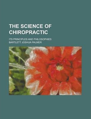 The Science of Chiropractic; Its Principles and Philosophies