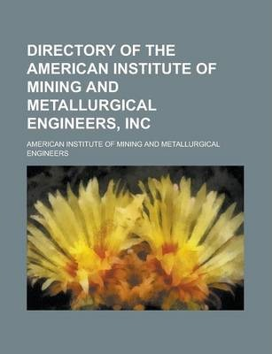 Directory of the American Institute of Mining and Metallurgical Engineers, Inc