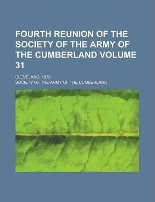 Fourth Reunion of the Society of the Army of the Cumberland; Cleveland, 1870 Volume 31