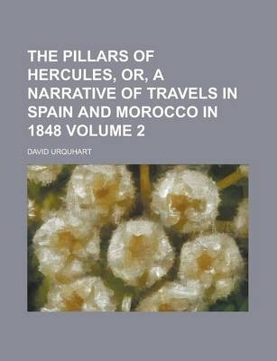 The Pillars of Hercules, Or, a Narrative of Travels in Spain and Morocco in 1848 Volume 2