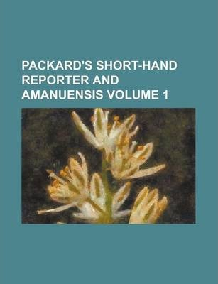 Packard's Short-Hand Reporter and Amanuensis Volume 1